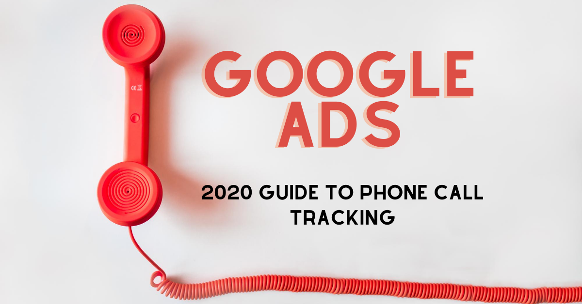 Guide To Google Ads Call Tracking